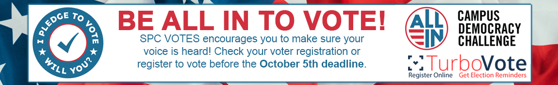 Be All In To Vote banner. SPC VOTES encourages you to make sure yourvoice is heard! Check your voter registration or register to vote before the October 5th deadline.