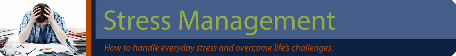 Stress Management Banner - How to handle everyday stress and overcome life's challenges.