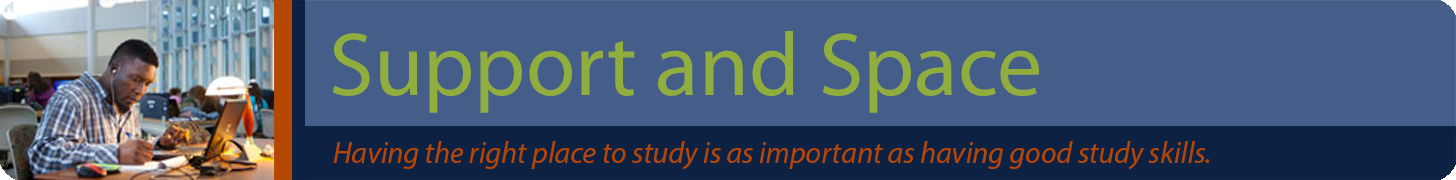 Support & Space Banner - Having the right place to study is as important as having good study skills
